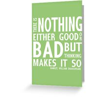 There is nothing either good or bad Greeting Card