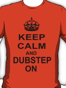 keep calm and dubstep on T-Shirt