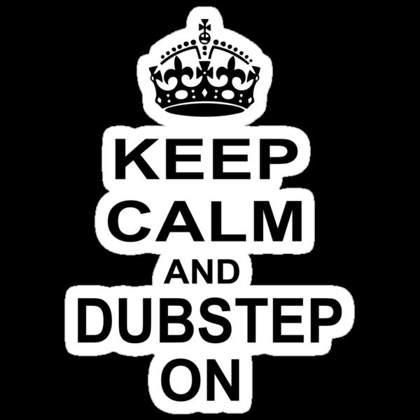 keep calm and dubstep on by 1453k