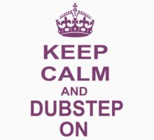 keep calm and dubstep on by 1453k