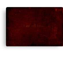 I am still here. Canvas Print
