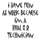 I have fun at work becuase i&#x27;m a HVAC &amp; R Technician by supernova23