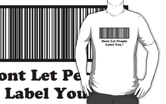 Dont Let People Label You   ( Black Text T-Shirt & Sticker ) by PopCultFanatics