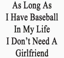 As Long As I Have Baseball In My Life I Don't Need A Girlfriend by supernova23