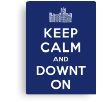 Keep Calm and DOWNTON! Canvas Print