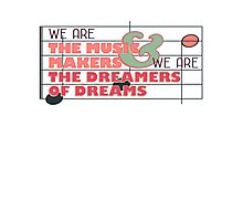 We are the Music Makers and We are the Dreamers of Dreams Photographic Print
