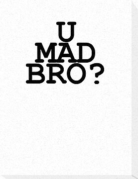 U MAD BRO? by ELaam