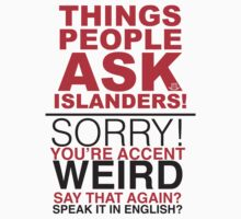 THINGS PEOPLE ASK ISLANDERS  by ILC Tees