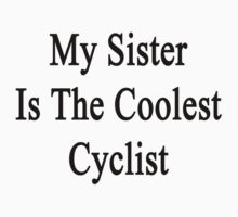 My Sister Is The Coolest Cyclist by supernova23