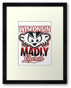 Mad Badger Wisconsin MADLY Liberal by gstrehlow2011