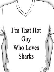 I'm That Hot Guy Who Loves Sharks T-Shirt