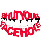 SHUT YOUR FACEHOLE by Karma Arts UK Ltd