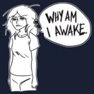 Why, why, WHY am I awake? by IggyMarauder