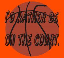 I'd Rather Be on the Court by PharrisArt