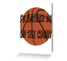 I'd Rather Be on the Court Greeting Card