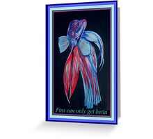 Fins Can Only Get Betta Greeting Card