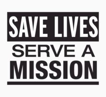 Save Lives Serve A Mission by Brian Parrish