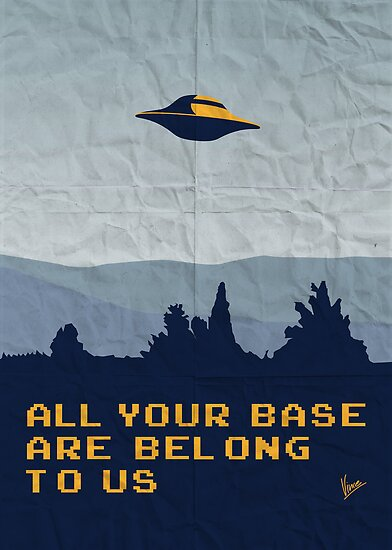 My All your base are belong to us meets x-files I want to believe poster  by Chungkong