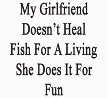 My Girlfriend Doesn't Heal Fish For A Living She Does It For Fun by supernova23