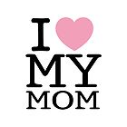 I Love My Mom With White Background ( iPhone & iPod Cases ) by PopCultFanatics