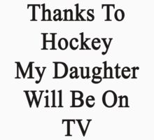 Thanks To Hockey My Daughter Will Be On TV by supernova23