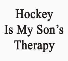 Hockey Is My Son's Therapy by supernova23