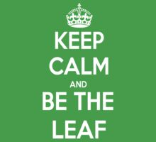 Keep Calm and Be the Leaf by weinerdawg