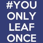 You Only Leaf Once by weinerdawg