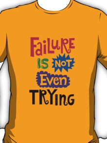 Failure Is Not Even Trying T-Shirt