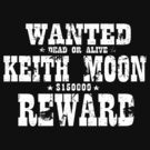 Wanted Keith Moon (Worn By) by LamericaTees