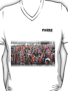 Don't follow the crowd: Figure Clothing Co. T-Shirt
