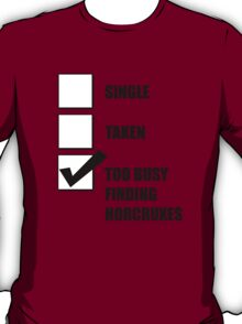 Single, Taken, Too Busy Finding Horcruxes! T-Shirt