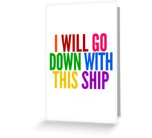 I Will Go Down With This Ship by @I_am_the_Impala Greeting Card