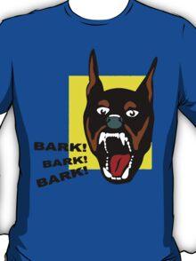 Bark ! Bark ! Bark ! T-Shirt