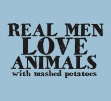 Real men love animals with mashed potatoes by digerati