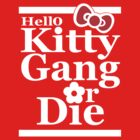 Hello Kitty Gang Or Die by mrtdoank