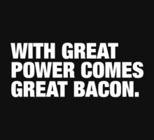 With Great Power Comes Great Bacon (White Text) by BetterWithBacon