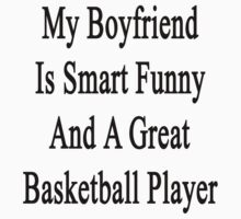 My Boyfriend Is Smart Funny And A Great Basketball Player by supernova23