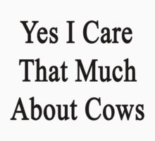 Yes I Care That Much About Cows by supernova23