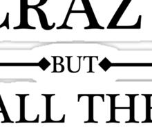 I may be crazy Sticker