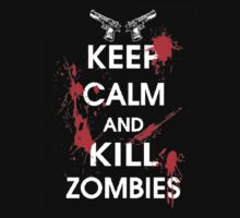 Keep Calm and Kill Zombies by ihsbsllc