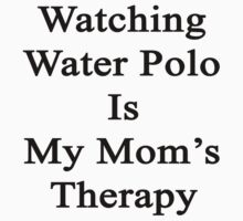 Watching Water Polo Is My Mom's Therapy  by supernova23