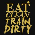 Eat Clean. Train Dirty - Yellow by Jas0n39er