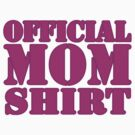 Official MOM Shirt by Maria  Gonzalez