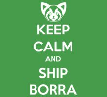 Keep Calm and Ship Borra! by SpazzyFanGirl