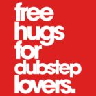 Free Hugs For Dubstep Lovers (white) by DropBass