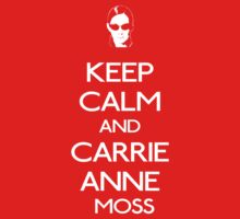 KEEP CALM and CARRIE ANNE moss by shaydeychic