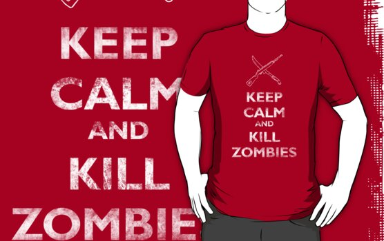 Keep calm and kill zombies by MalvadoPhD
