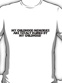 My childhood memories are totally ruined by my childhood T-Shirt