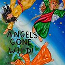 Angels Gone Wild by WildestArt